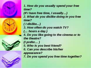 1. How do you usually spend your free time? (If I have free time, I usually…)