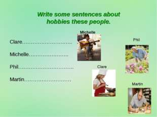 Write some sentences about hobbies these people. Clare……………………….. Michelle………