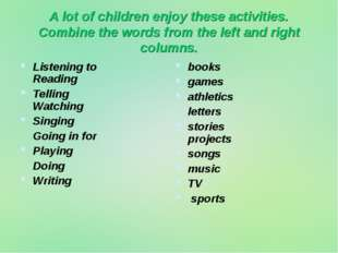 A lot of children enjoy these activities. Combine the words from the left and