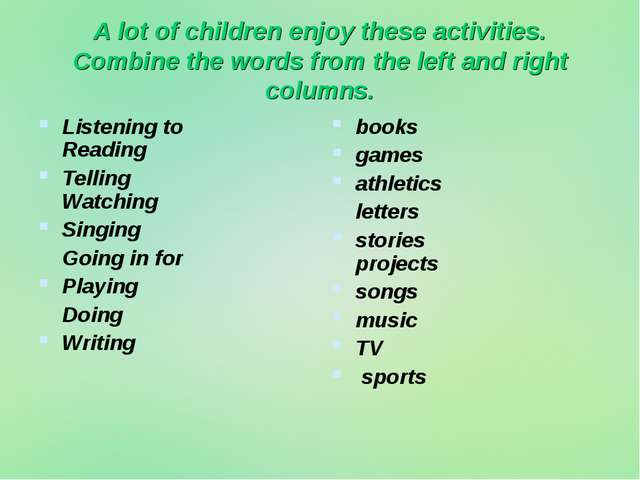 A lot of children enjoy these activities. Combine the words from the left and...