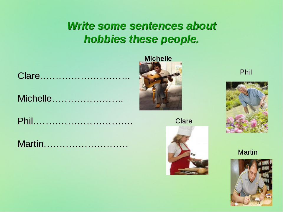 Write some sentences about hobbies these people. Clare……………………….. Michelle………...
