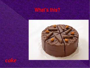 What's this? cake
