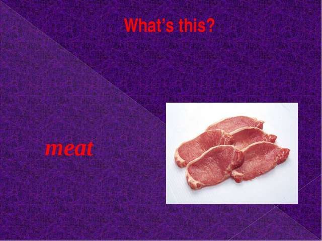 What's this? meat