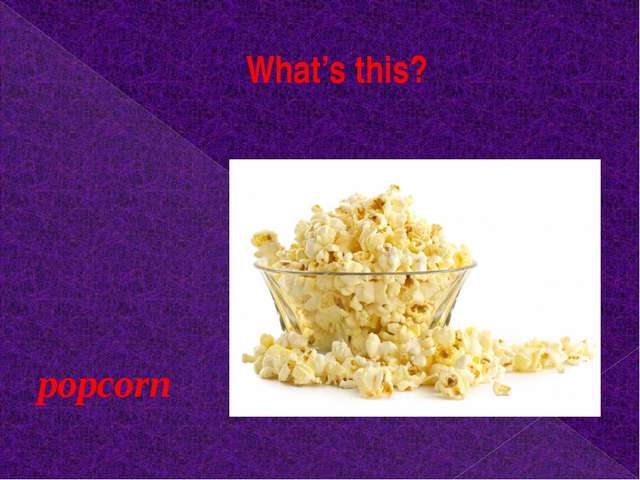 What's this? popcorn