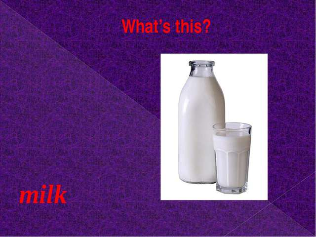 What's this? milk