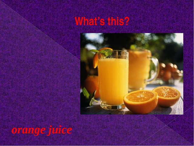 What's this? orange juice