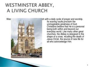 Westminster Abbey is a working church with a daily cycle of prayer and worsh