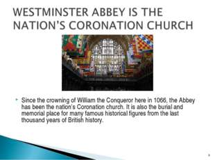 Since the crowning of William the Conqueror here in 1066, the Abbey has been