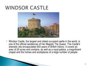 Windsor Castle, the largest and oldest occupied castle in the world, is one