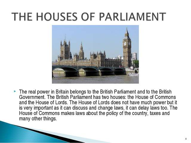 The real power in Britain belongs to the British Parliament and to the Briti...