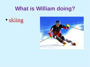 What is William doing? skiing