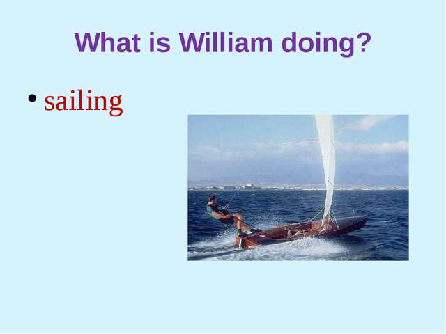 What is William doing? sailing