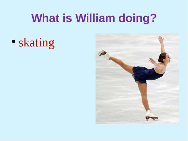 What is William doing? skating