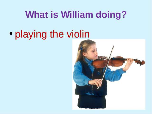 What is William doing? playing the violin