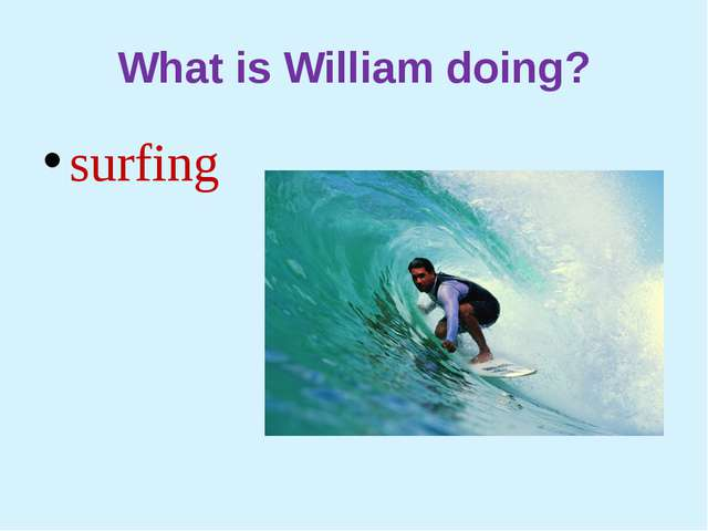What is William doing? surfing