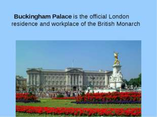 Buckingham Palace is the official London residence and workplace of the Brit