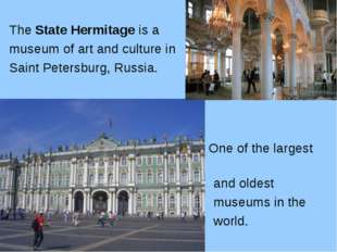 The State Hermitage is a museum of art and culture in Saint Petersburg, Russi