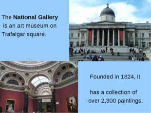The National Gallery is an art museum on Trafalgar square. Founded in 1824, i