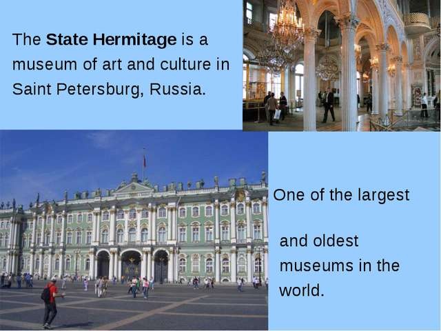 The State Hermitage is a museum of art and culture in Saint Petersburg, Russi...