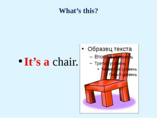 What's this? It's a chair.