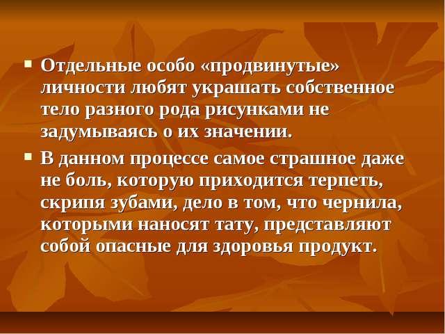 Отдельные особо «продвинутые» личности любят украшать собственное тело разног...