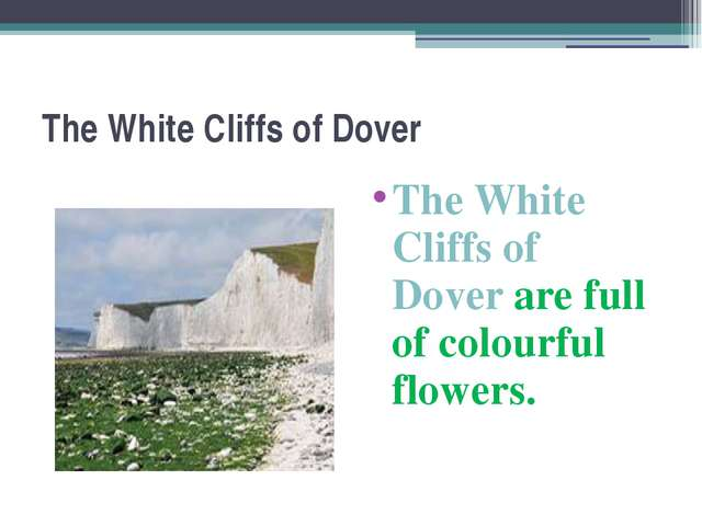 The White Cliffs of Dover The White Cliffs of Dover are full of colourful flo...