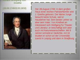 Johann Wolfgang von Goethe (28.08.174922.03.1832) Der 28.August 1749. In dem