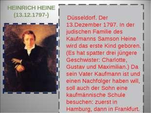 HEINRICH HEINE (13.12.1797-) Düsseldorf. Der 13.Dezember 1797. In der judisc