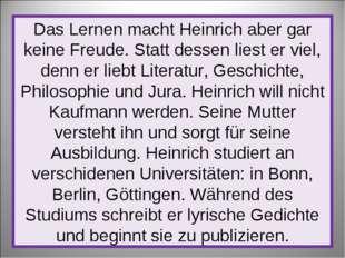 Das Lernen macht Heinrich aber gar keine Freude. Statt dessen liest er viel,