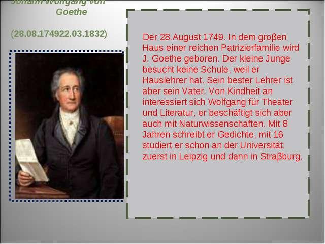 Johann Wolfgang von Goethe (28.08.174922.03.1832) Der 28.August 1749. In dem...