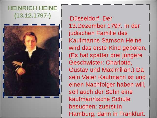 HEINRICH HEINE (13.12.1797-) Düsseldorf. Der 13.Dezember 1797. In der judisc...