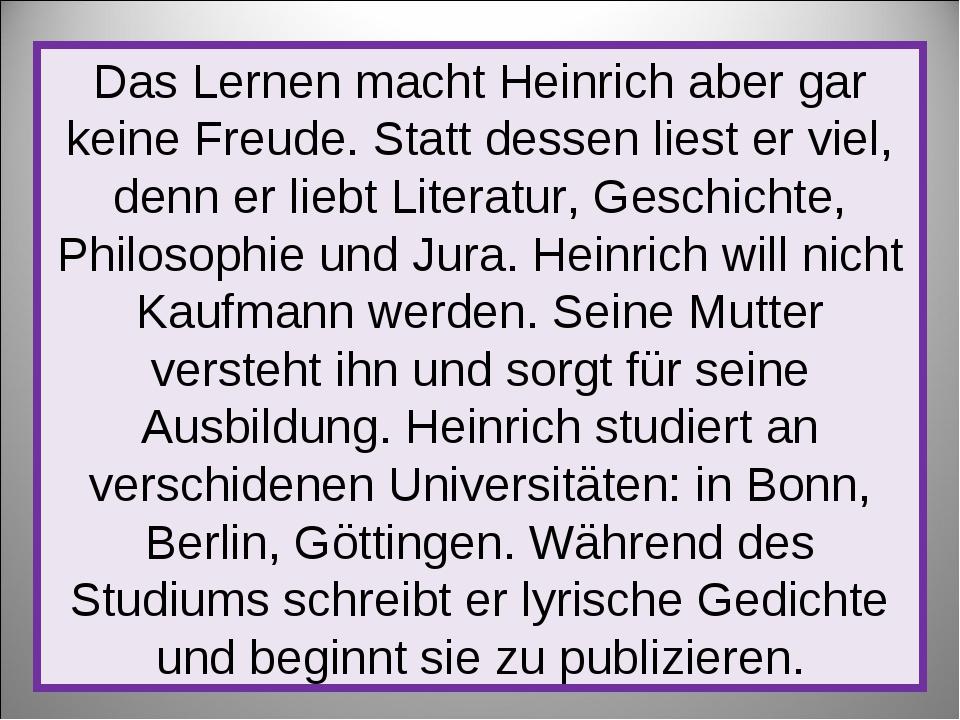 Das Lernen macht Heinrich aber gar keine Freude. Statt dessen liest er viel,...
