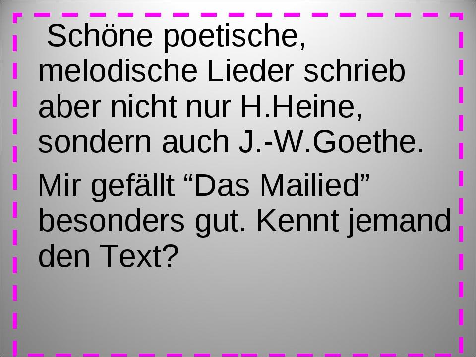 Schöne poetische, melodische Lieder schrieb aber nicht nur H.Heine, sondern...