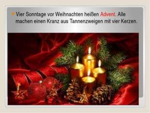 Vier Sonntage vor Weihnachten heißen Advent. Alle machen einen Kranz aus Tann