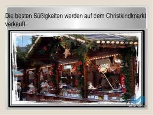 Die besten Süßigkeiten werden auf dem Christkindlmarkt verkauft.