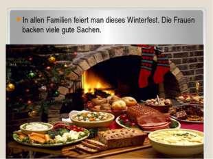 In allen Familien feiert man dieses Winterfest. Die Frauen backen viele gute