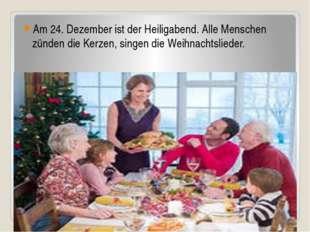 Am 24. Dezember ist der Heiligabend. Alle Menschen zünden die Kerzen, singen