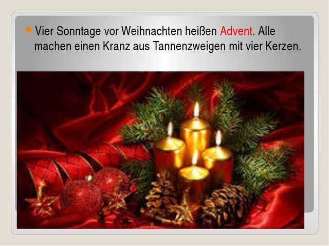 Vier Sonntage vor Weihnachten heißen Advent. Alle machen einen Kranz aus Tann...