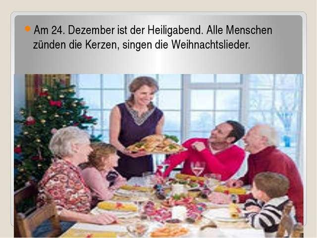 Am 24. Dezember ist der Heiligabend. Alle Menschen zünden die Kerzen, singen...