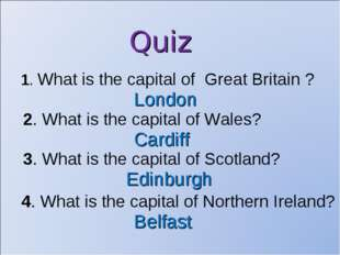 Quiz 1. What is the capital of Great Britain ? London 2. What is the capital