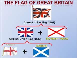 Scotland + Original Union Flag (1606) Northern Ireland Current Union Flag (18