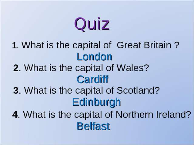 Quiz 1. What is the capital of Great Britain ? London 2. What is the capital...
