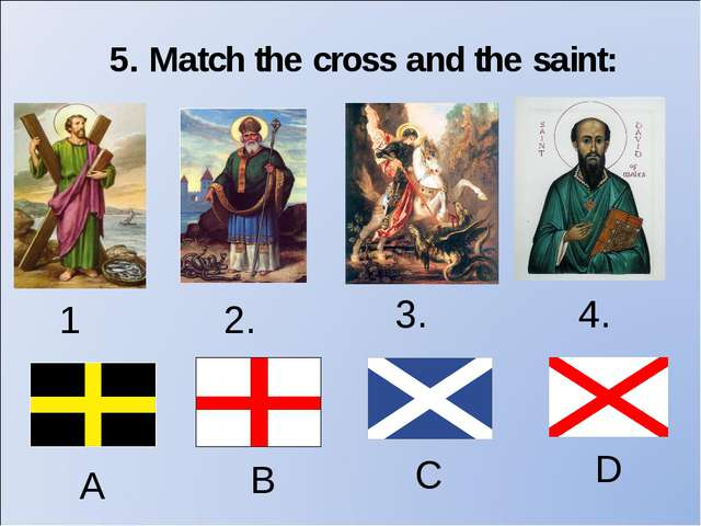 5. Match the cross and the saint: 1. 2. 3. A B C 4. D