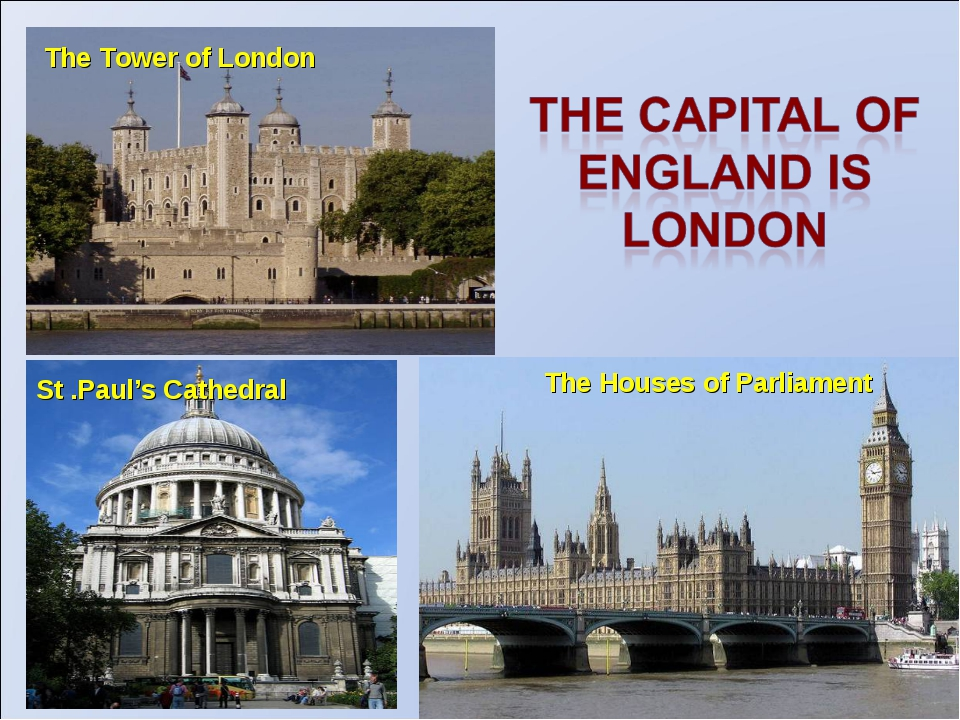 St .Paul's Cathedral The Houses of Parliament The Tower of London