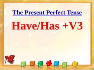 The Present Perfect Tense Have/Has +V3