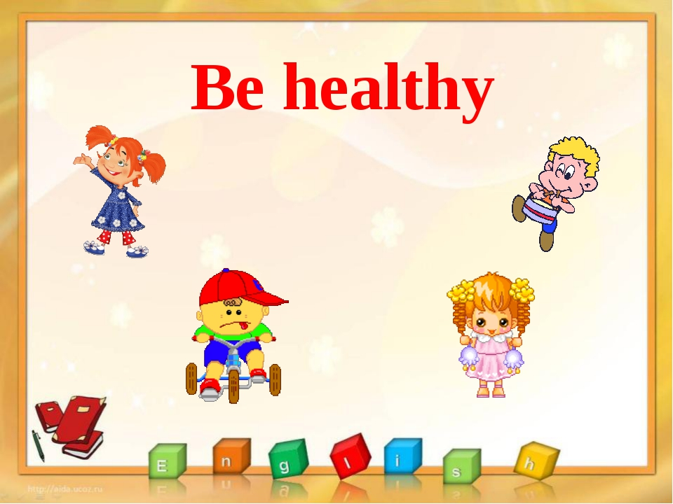 Be healthy