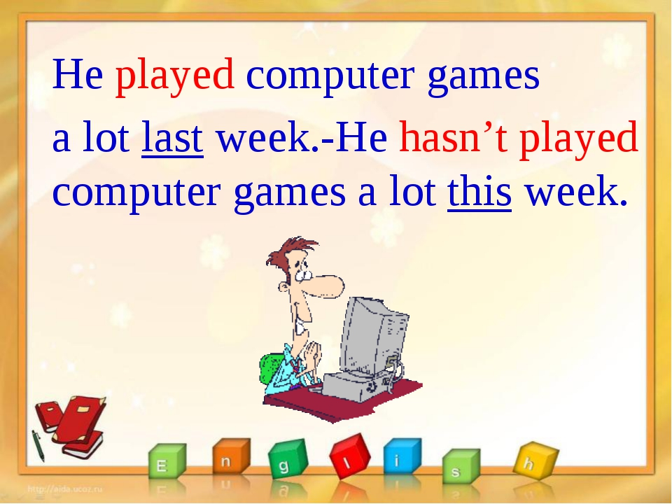 He played computer games a lot last week.-He hasn't played computer games a l...