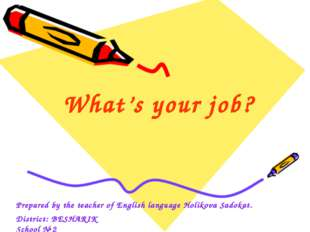 What's your job? Prepared by the teacher of English language Holikova Sadokat