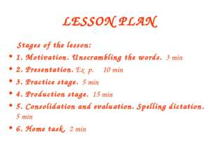 LESSON PLAN Stages of the lesson: 1. Motivation. Unscrambling the words. 3 mi
