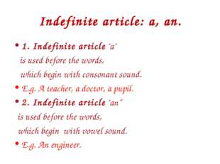 "Indefinite article: a, an. 1. Indefinite article ""a"" is used before the words"